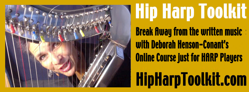 "Deborah Henson-Conant's ""Hip Harp Toolkit""   The 10-Week Online Toolkit to teach how arrange a repertoire of music you create yourself!"