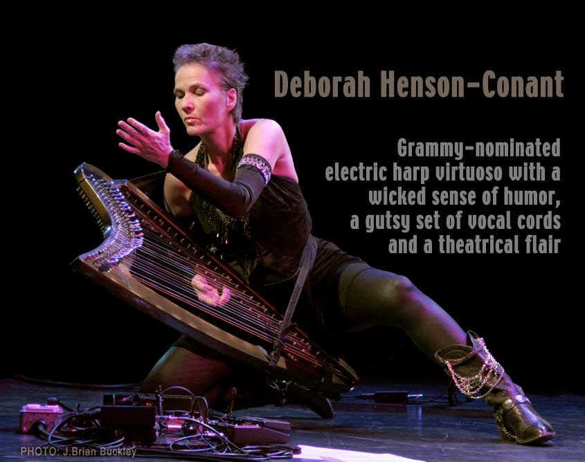 Deborah Henson-Conant - A Grammy-nominated electric harp virtuoso with a wicked sense of humor, a gutsy set of vocal chords and a theatrical flair.