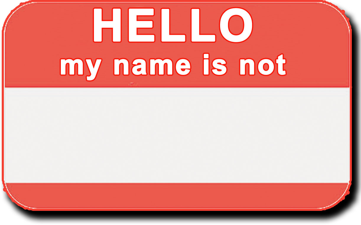 My name is not - nametag